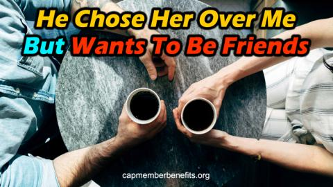 He Chose Her Over Me But Wants To Be Friends (Top 3 Reasons)