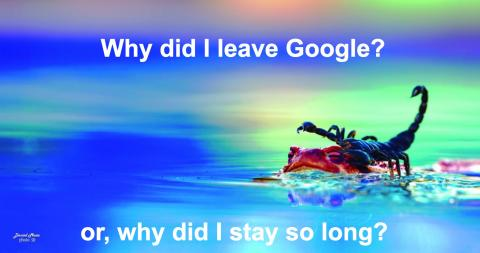 Why did I leave Google or, why did I stay so long?